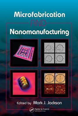 Microfabrication and Nanomanufacturing Mark J. Jackson