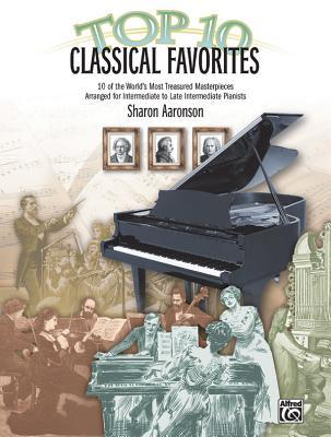 Top 10 Classical Favorites: 10 of the Worlds Most Treasured Masterpieces Sharon Aaronson