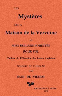 Les Mysteres de La Maison de La Verveine: Ou Miss Bellasis Fouettee Pour Vol Adolphe Lambrecht