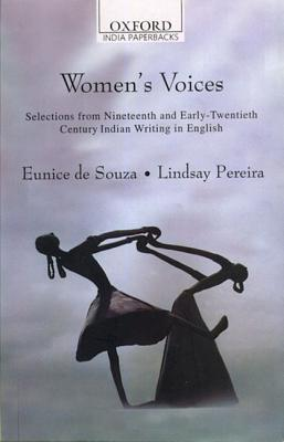 Womens Voices: Selections from Nineteenth and Early Twentieth Century Indian Writing in English  by  Lindsay Pereira