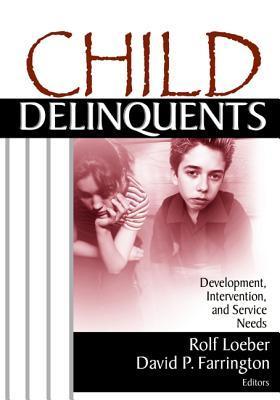 Child Delinquents: Development, Intervention, and Service Needs David P. Farrington