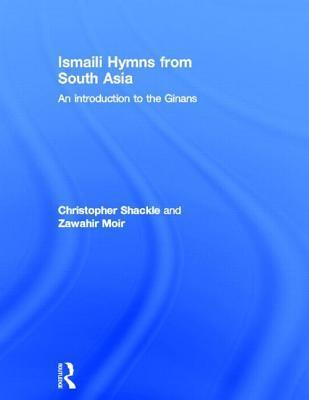 Ismaili Hymns from South Asia: An Introduction to the Ginans  by  Christopher Shackle