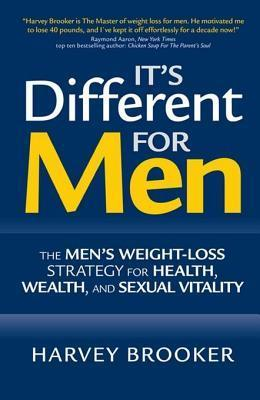 Its Different for Men: The Mens Weight-Loss Strategy for Health, Wealth and Sexual Vitality  by  Harvey Brooker