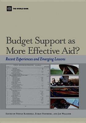 Budget Support: As More Effective Aid: Recent Experiences -- Emerging Lessons Stefan Koeberle