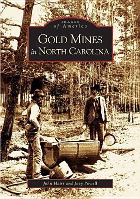 Gold Mines of North Carolina (NC)  by  John Hairr
