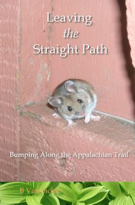 Leaving the Straight Path: Bumping Along the Appalachian Trail B Van Sickle