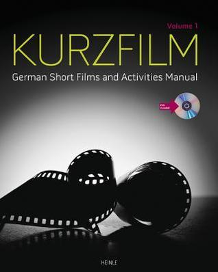Kurzfilm, Volume 1: German Short Films and Activities Manual [With DVD] Heinle