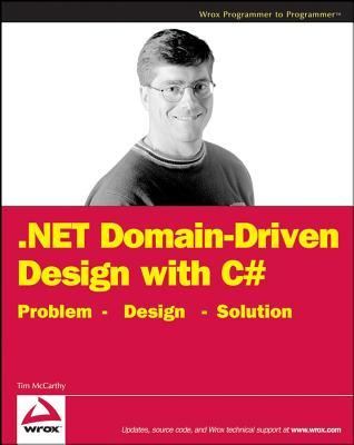 .Net Domain-Driven Design with C#: Problem - Design - Solution Tim  McCarthy