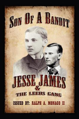 Son of a Bandit: Jesse James & the Leeds Gang  by  Ralph A. Monaco