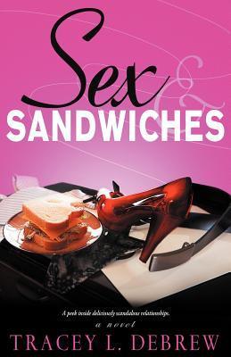 Sex & Sandwiches Tracey Lynn Debrew