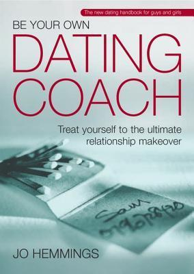 Be Your Own Dating Coach: Treat Yourself to the Ultimate Relationship Makeover  by  Jo Hemmings