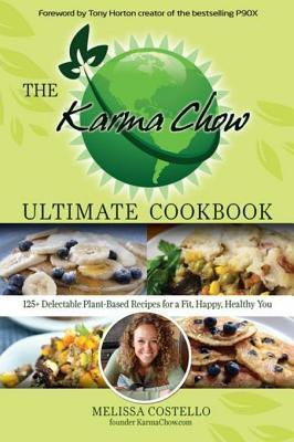 The Karma Chow Ultimate Cookbook: 125+ Delectable Plant-Based Vegan Recipes for a Fit, Happy, Healthy You  by  Melissa Costello
