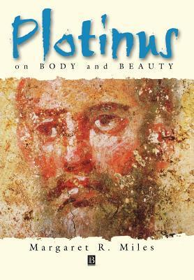 Plotinus on Body and Beauty: Readings and Commentary on Modernity Margaret R. Miles