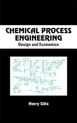 Chemical Process Engineering: Design and Economics  by  Harry Silla