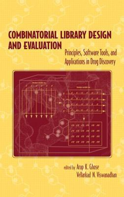 Combinatorial Library Design and Evaluation: Principles, Software, Tools, and Applications in Drug Discovery  by  Arup Ghose