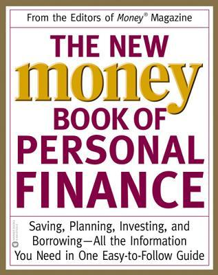 The New Money Book of Personal Finance: Saving, Planning, Investing, and Borrowing -- All the Information You Need in One Easy-to-Follow Guide Money Magazine