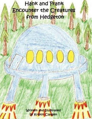 Hank and Frank Encounter the Creatures from Hedgeton Kristin Clausen