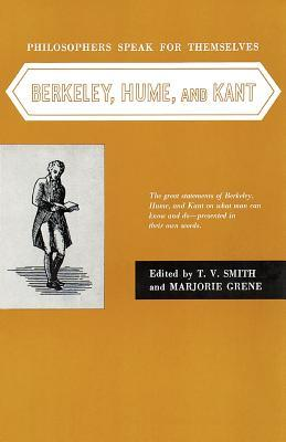 Philosophers Speak for Themselves: Berkeley, Hume, and Kant  by  Thomas Vernor Smith