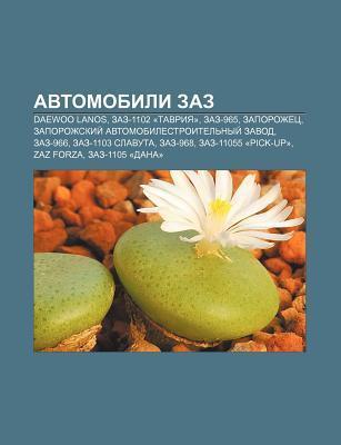 Avtomobili Zaz: Daewoo Lanos, Zaz-1102 Tavriya , Zaz-965, Zaporozhets, Zaporozhskii Avtomobilestroitel Nyi Zavod, Zaz-966, Zaz-1103 Sl Books LLC