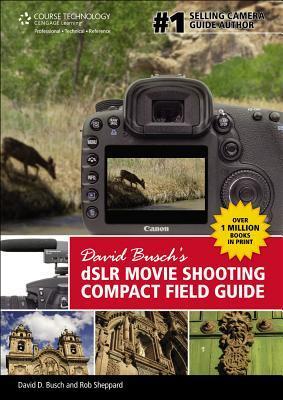 David Busch S Dslr Movie Shooting Compact Field Guide David D. Busch