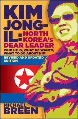 Kim Jong-Il, Revised and Updated: Kim Jong-Il: North Koreas Dear Leader, Revised and Updated Edition  by  Michael Breen