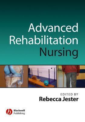Advancing Practice in Rehabilitation Nursing Rebecca Jester