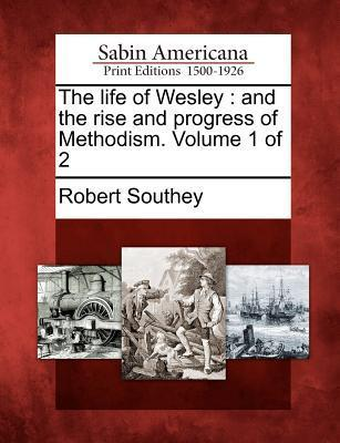 The Life of Wesley: And the Rise and Progress of Methodism. Volume 1 of 2  by  Robert Southey