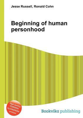 Beginning of Human Personhood  by  Jesse Russell