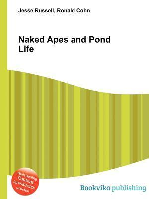 Naked Apes and Pond Life  by  Jesse Russell
