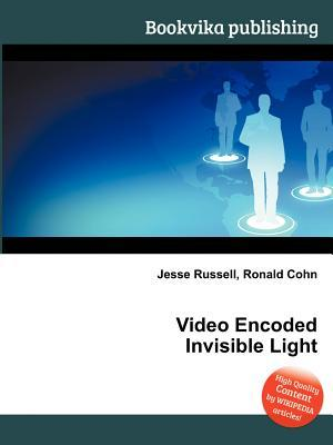 Video Encoded Invisible Light Jesse Russell