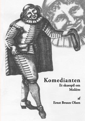 Komedianten: Et skuespil om Molière Ernst Bruun Olsen