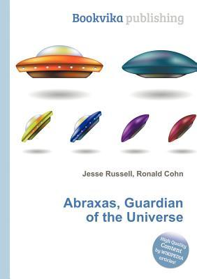 Abraxas, Guardian of the Universe  by  Jesse Russell