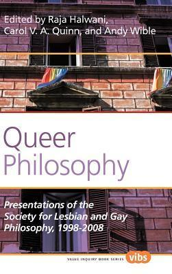 Queer Philosophy: Presentations of the Society for Lesbian and Gay Philosophy, 1998-2008 Raja Halwani