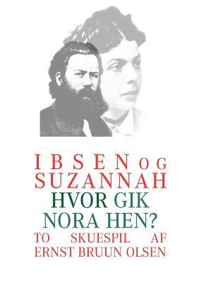 Ibsen og Suzannah & hvor gik Nora hen?: To skuespil af Ernst Bruun Olsen  by  Ernst Bruun Olsen