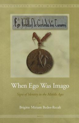 When Ego Was Imago: Signs of Identity in the Middle Ages Brigitte Bedos Rezak