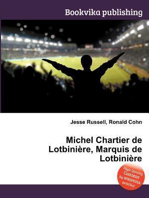 Michel Chartier de Lotbini Re, Marquis de Lotbini Re Jesse Russell