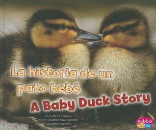 La Historia de un Pato Bebe/A Baby Duck Story  by  Martha E.H. Rustad