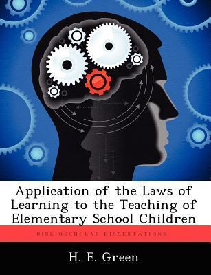 Application of the Laws of Learning to the Teaching of Elementary School Children H E Green