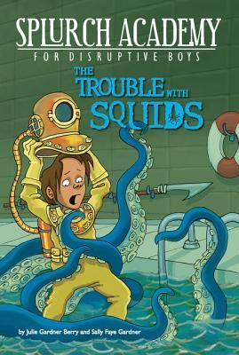 The Trouble with Squids #4  by  Julie Berry