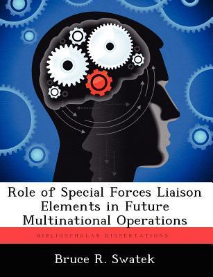 Role of Special Forces Liaison Elements in Future Multinational Operations Bruce R. Swatek