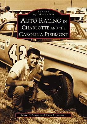 Auto Racing in Charlotte and the Carolina Piedmont  by  Ryan L. Sumner