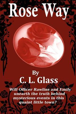 Rose Way  by  C.L. Glass