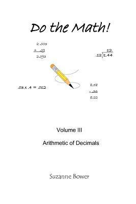 Do the Math: Arithmetic of Decimals Suzanne Bower