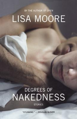 Degrees of Nakedness: Stories  by  Lisa Moore