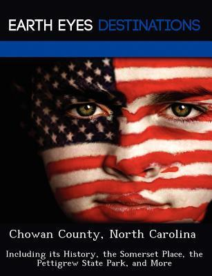 Chowan County, North Carolina: Including Its History, the Somerset Place, the Pettigrew State Park, and More Sam Night
