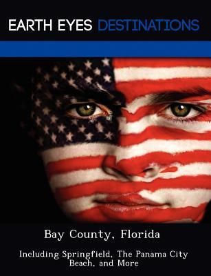 Bay County, Florida: Including Springfield, the Panama City Beach, and More Renee Browning