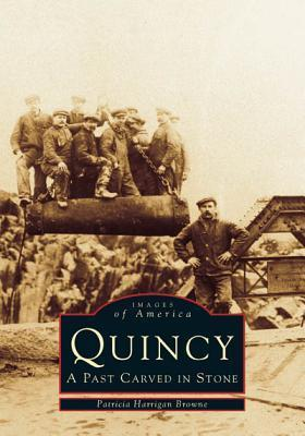 Quincy: A Past Carved in Stone Patricia Harrigan Browne