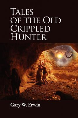 Tales of the Old Crippled Hunter Gary Erwin