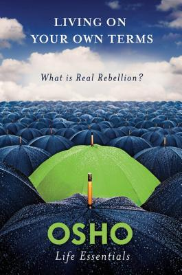 Living on Your Own Terms: What Is Real Rebellion? Osho