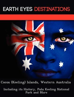 Cocos (Keeling) Islands, Western Australia: Including Its History, Pulu Keeling National Park and More  by  Sandra Wilkins